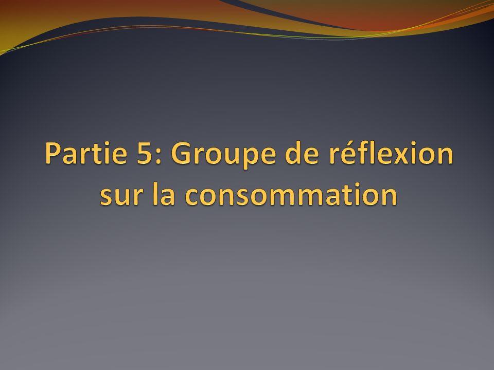 Partie 5: Groupe de réflexion sur la consommation
