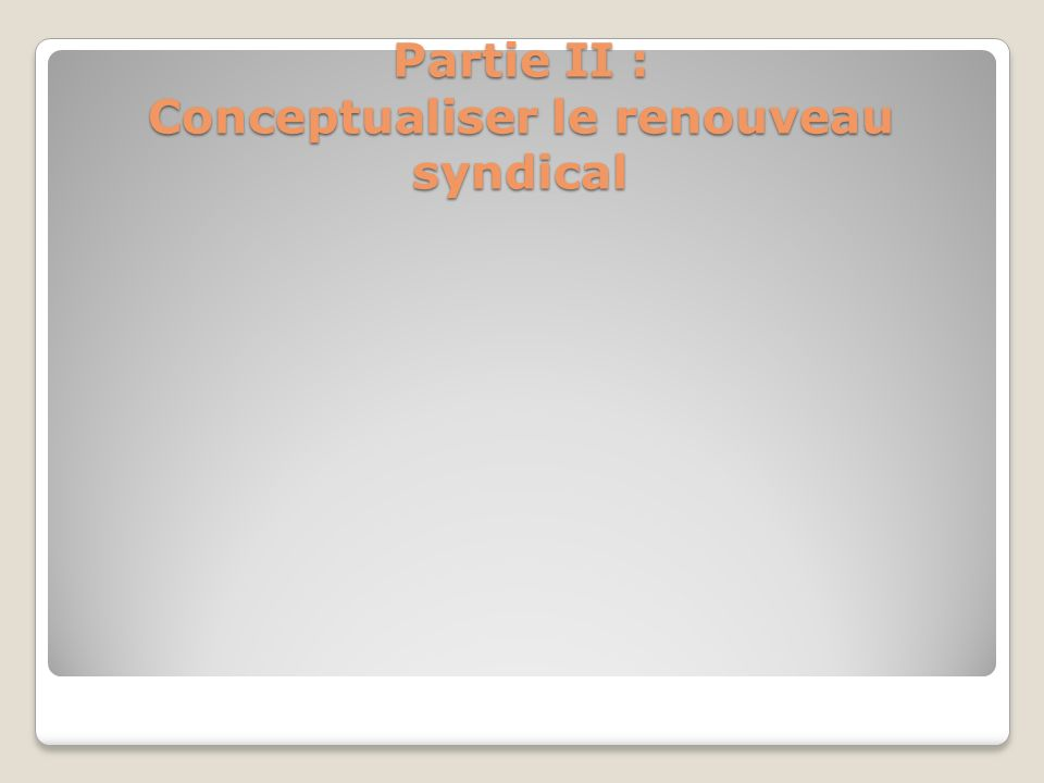 Partie II : Conceptualiser le renouveau syndical