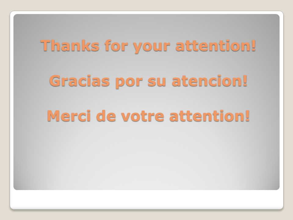 Thanks for your attention. Gracias por su atencion