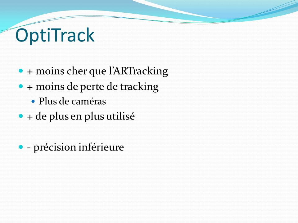OptiTrack + moins cher que l'ARTracking + moins de perte de tracking