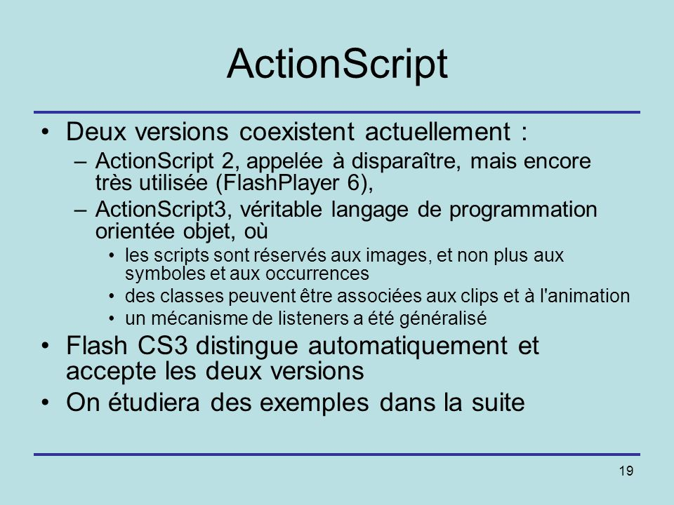 ActionScript Deux versions coexistent actuellement :