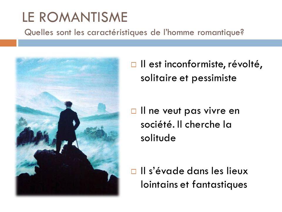LE ROMANTISME Quelles sont les caractéristiques de l'homme romantique