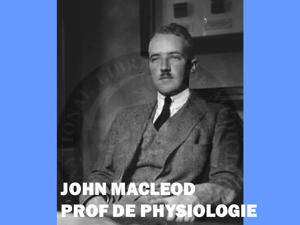 JOHN MACLEOD PROF DE PHYSIOLOGIE