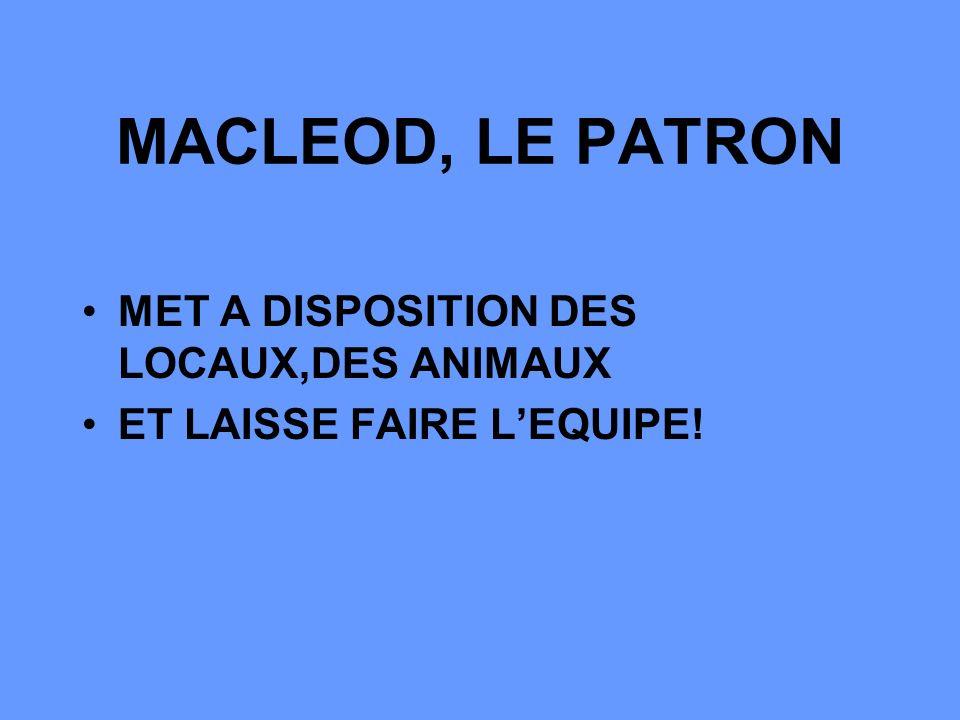 MACLEOD, LE PATRON MET A DISPOSITION DES LOCAUX,DES ANIMAUX