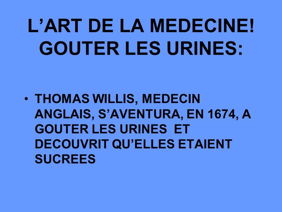 L'ART DE LA MEDECINE! GOUTER LES URINES:
