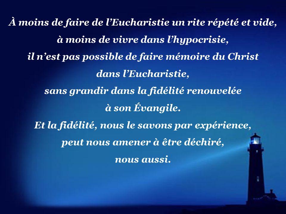 À moins de faire de l'Eucharistie un rite répété et vide,
