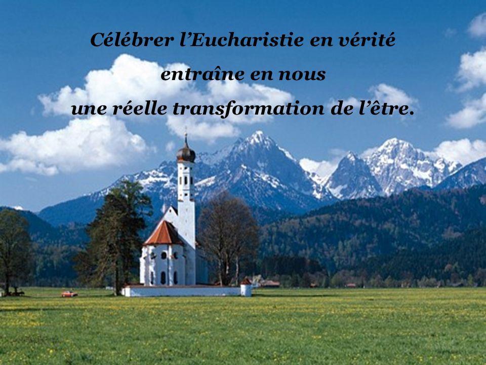 Célébrer l'Eucharistie en vérité une réelle transformation de l'être.
