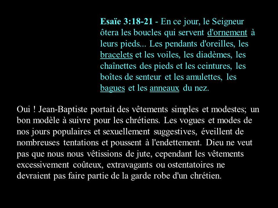 Esaïe 3:18-21 - En ce jour, le Seigneur ôtera les boucles qui servent d ornement à leurs pieds... Les pendants d oreilles, les bracelets et les voiles, les diadèmes, les chaînettes des pieds et les ceintures, les boîtes de senteur et les amulettes, les bagues et les anneaux du nez.