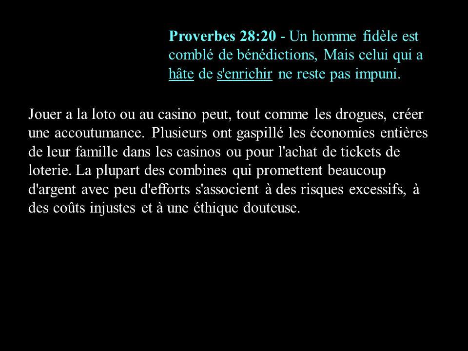 Proverbes 28:20 - Un homme fidèle est comblé de bénédictions, Mais celui qui a hâte de s enrichir ne reste pas impuni.