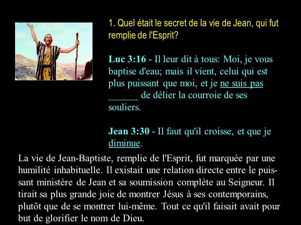1. Quel était le secret de la vie de Jean, qui fut remplie de l Esprit