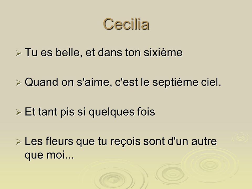 Cecilia Tu es belle, et dans ton sixième