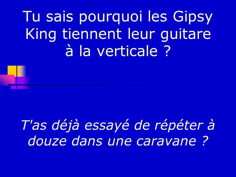Tu sais pourquoi les Gipsy King tiennent leur guitare à la verticale