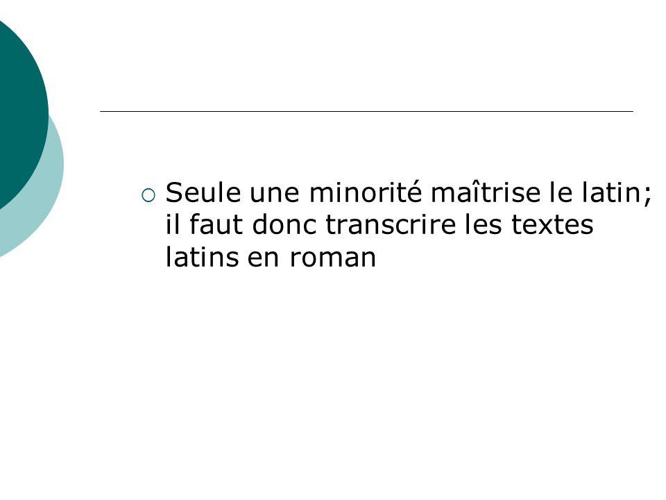 Seule une minorité maîtrise le latin; il faut donc transcrire les textes latins en roman