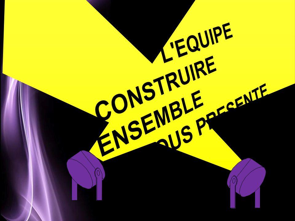 L EQUIPE CONSTRUIRE ENSEMBLE VOUS PRESENTE