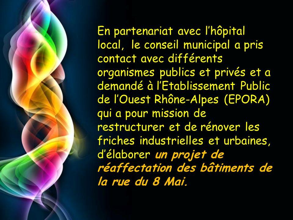 En partenariat avec l'hôpital local, le conseil municipal a pris contact avec différents organismes publics et privés et a demandé à l'Etablissement Public de l'Ouest Rhône-Alpes (EPORA) qui a pour mission de restructurer et de rénover les friches industrielles et urbaines, d'élaborer un projet de réaffectation des bâtiments de la rue du 8 Mai.
