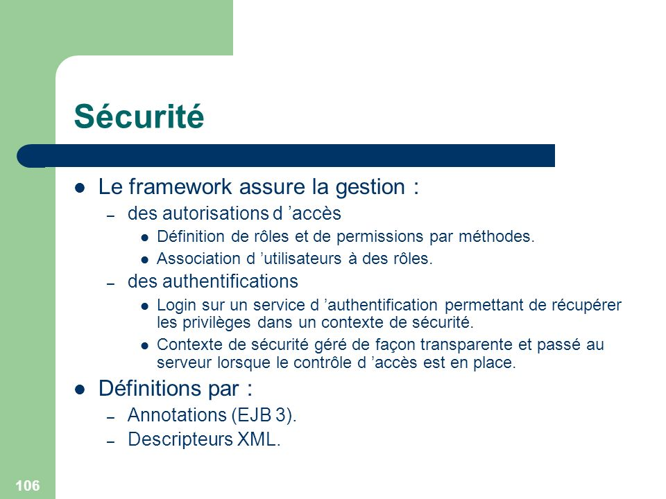 Sécurité Le framework assure la gestion : Définitions par :