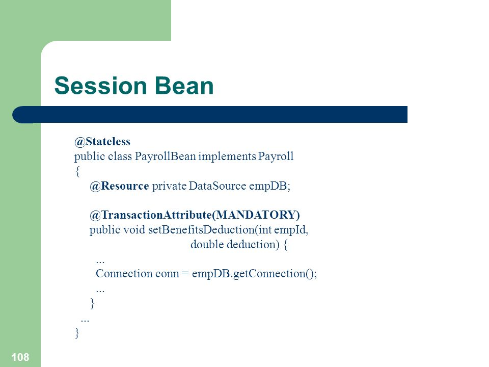 Session Bean @Stateless public class PayrollBean implements Payroll {