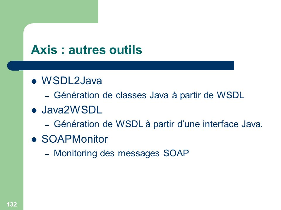 Axis : autres outils WSDL2Java Java2WSDL SOAPMonitor