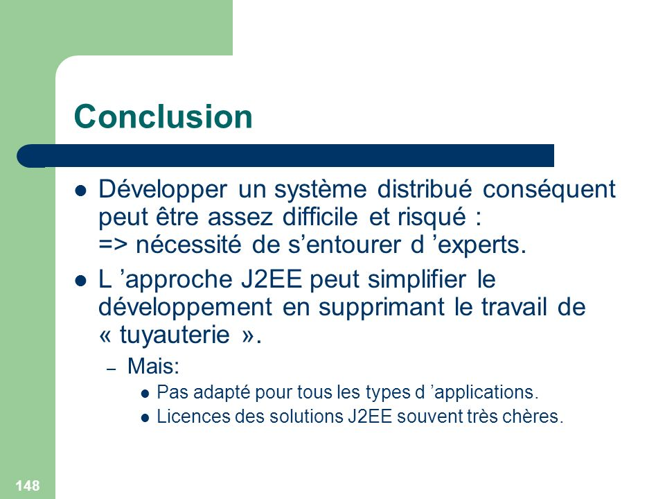 Conclusion Développer un système distribué conséquent peut être assez difficile et risqué : => nécessité de s'entourer d 'experts.