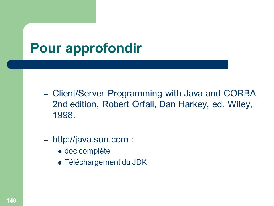 Pour approfondir Client/Server Programming with Java and CORBA 2nd edition, Robert Orfali, Dan Harkey, ed. Wiley, 1998.