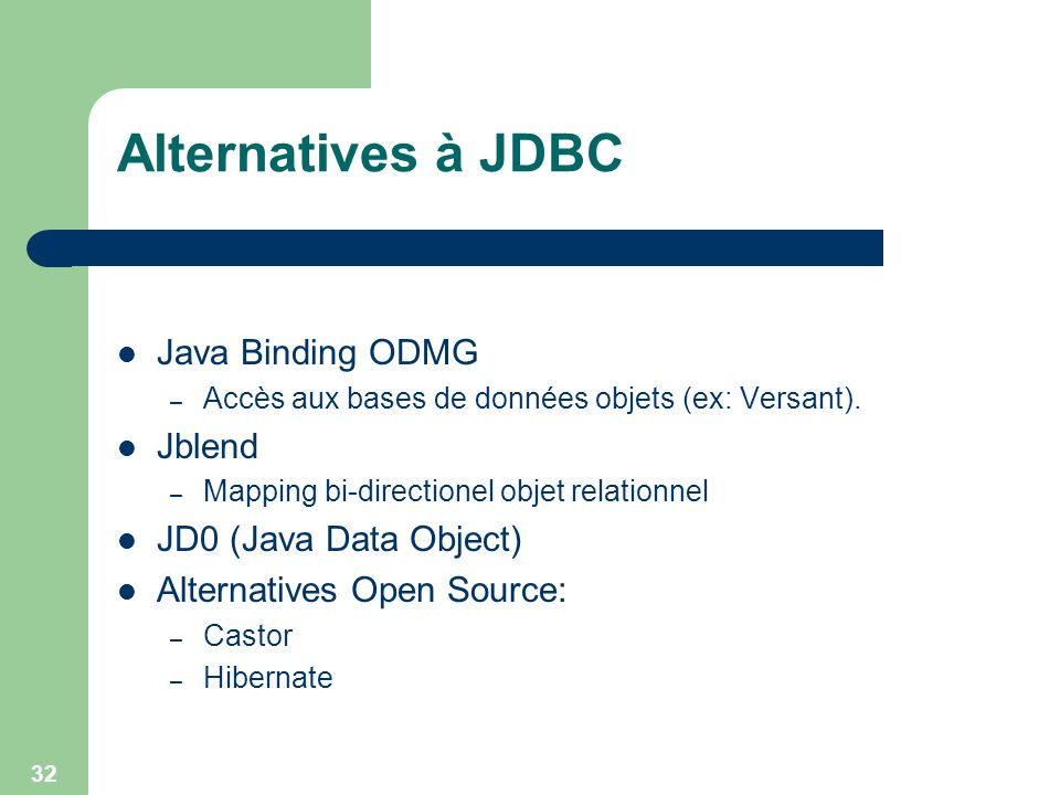 Alternatives à JDBC Java Binding ODMG Jblend JD0 (Java Data Object)