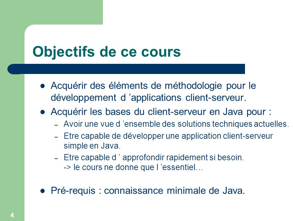 Objectifs de ce cours Acquérir des éléments de méthodologie pour le développement d 'applications client-serveur.