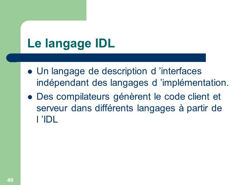 Le langage IDL Un langage de description d 'interfaces indépendant des langages d 'implémentation.
