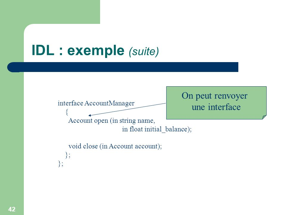 IDL : exemple (suite) On peut renvoyer une interface