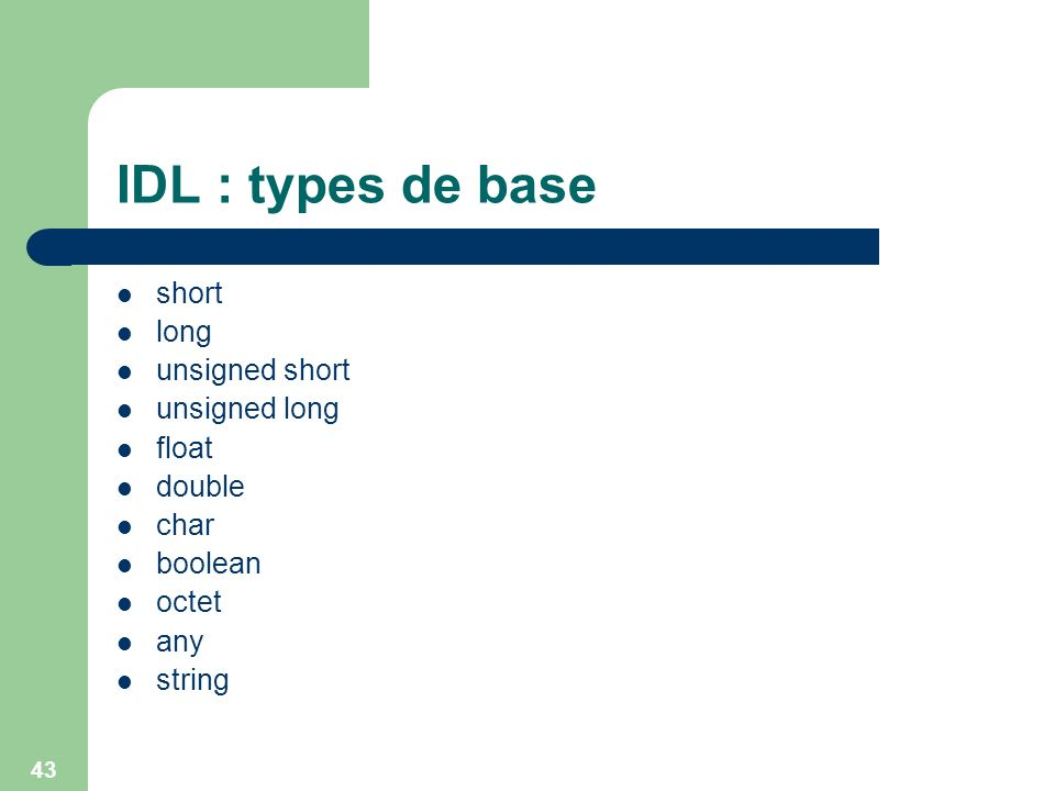 IDL : types de base short long unsigned short unsigned long float