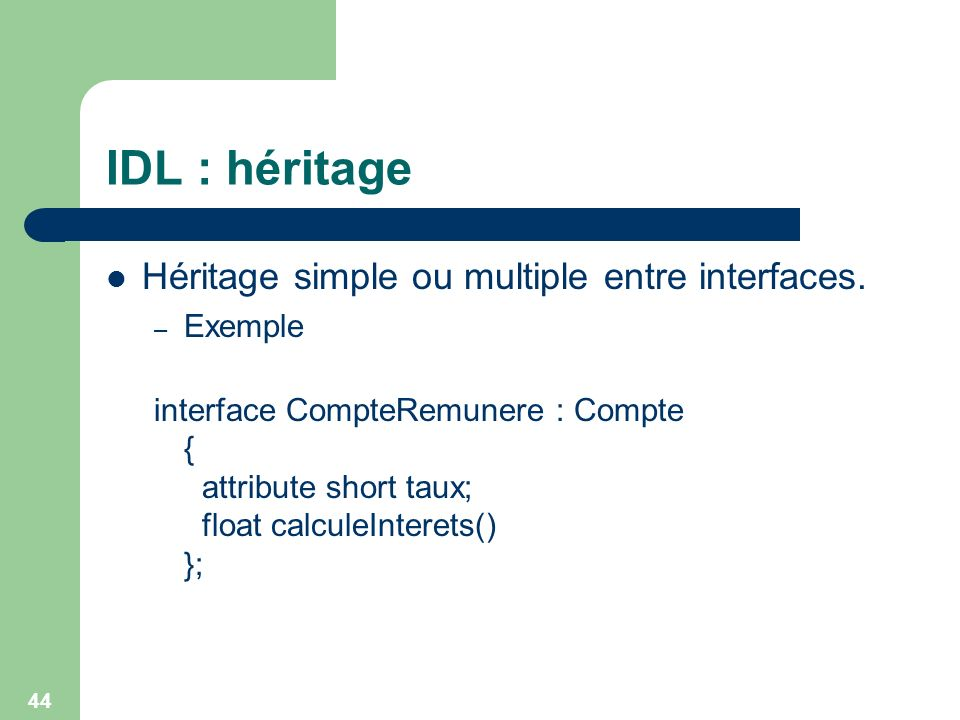 IDL : héritage Héritage simple ou multiple entre interfaces. Exemple