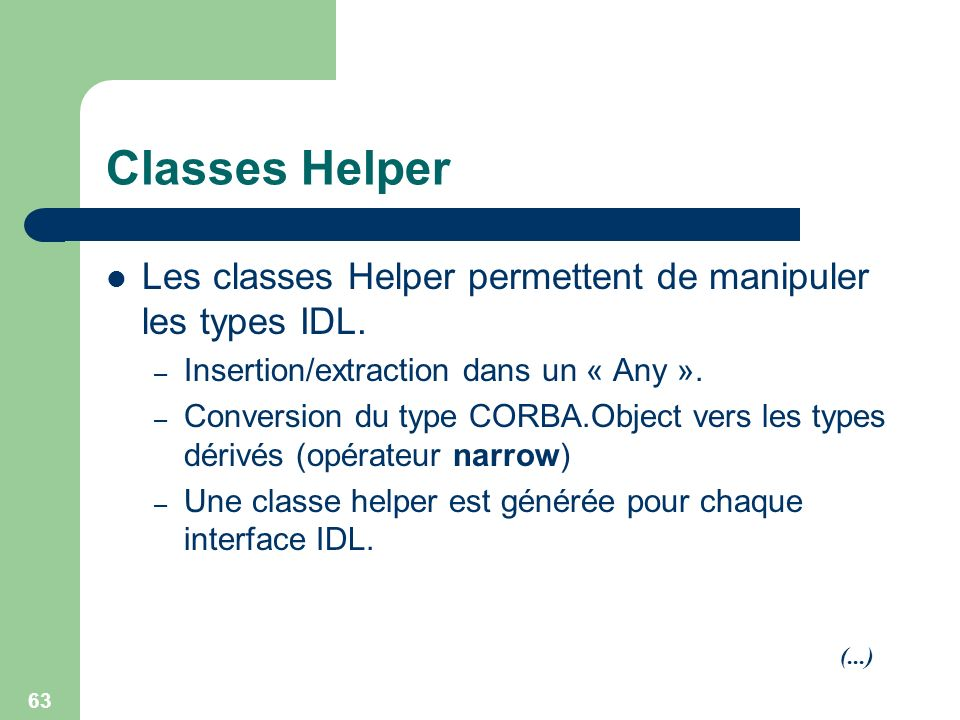 Classes Helper Les classes Helper permettent de manipuler les types IDL. Insertion/extraction dans un « Any ».