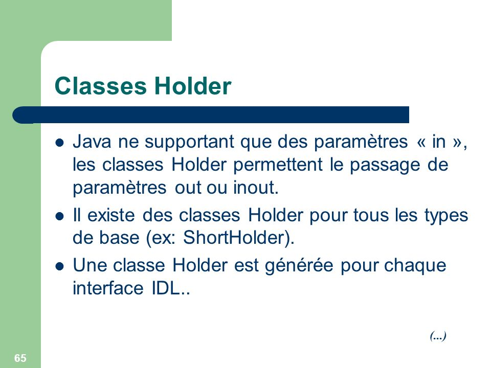 Classes Holder Java ne supportant que des paramètres « in », les classes Holder permettent le passage de paramètres out ou inout.
