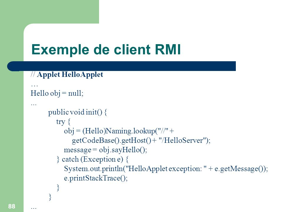 Exemple de client RMI // Applet HelloApplet … Hello obj = null; ...