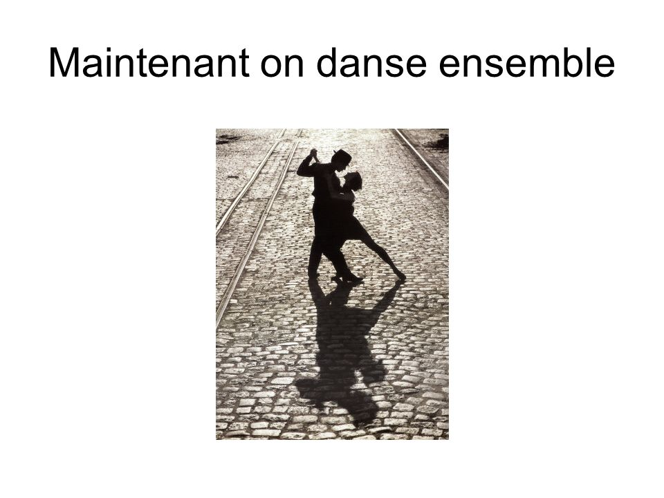 Maintenant on danse ensemble