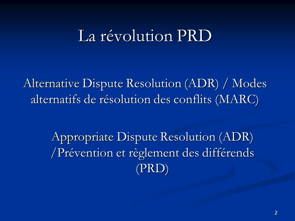 La révolution PRD Alternative Dispute Resolution (ADR) / Modes alternatifs de résolution des conflits (MARC)