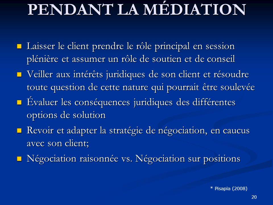 PENDANT LA MÉDIATION Laisser le client prendre le rôle principal en session plénière et assumer un rôle de soutien et de conseil.