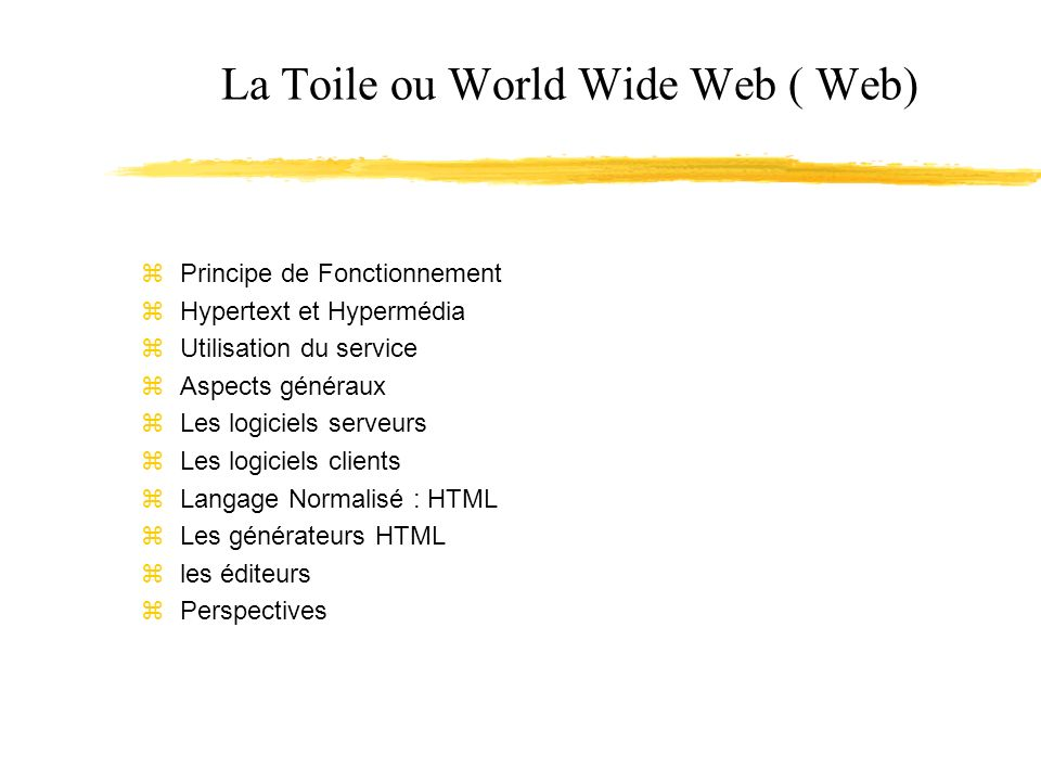 La Toile ou World Wide Web ( Web)