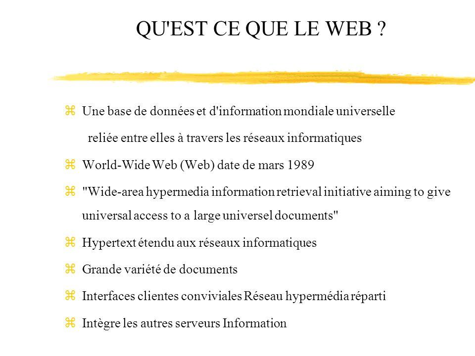 QU EST CE QUE LE WEB Une base de données et d information mondiale universelle. reliée entre elles à travers les réseaux informatiques.