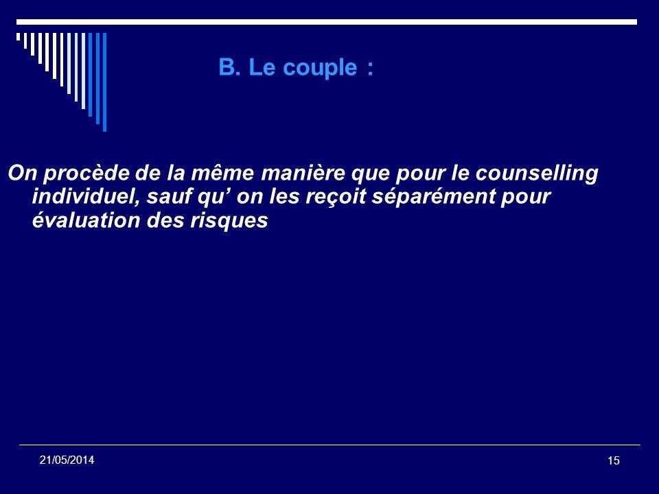 B. Le couple : On procède de la même manière que pour le counselling individuel, sauf qu' on les reçoit séparément pour évaluation des risques.
