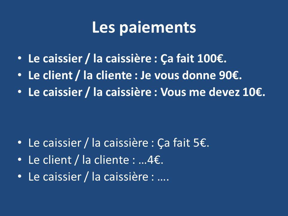 Les paiements Le caissier / la caissière : Ça fait 100€.