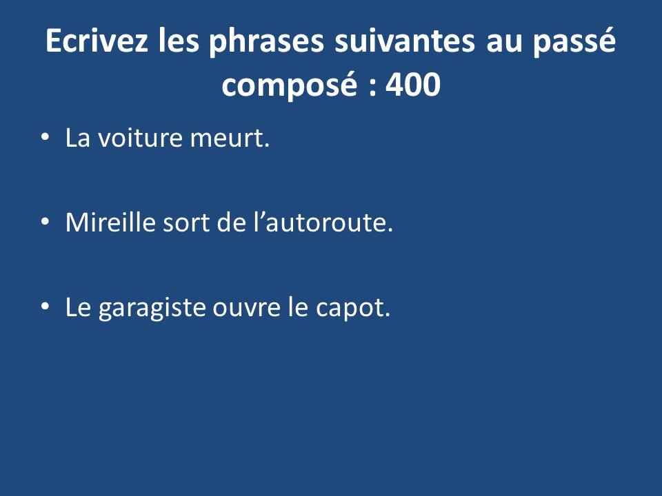 Ecrivez les phrases suivantes au passé composé : 400
