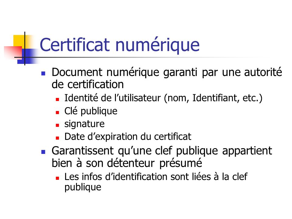 Certificat numérique Document numérique garanti par une autorité de certification. Identité de l'utilisateur (nom, Identifiant, etc.)