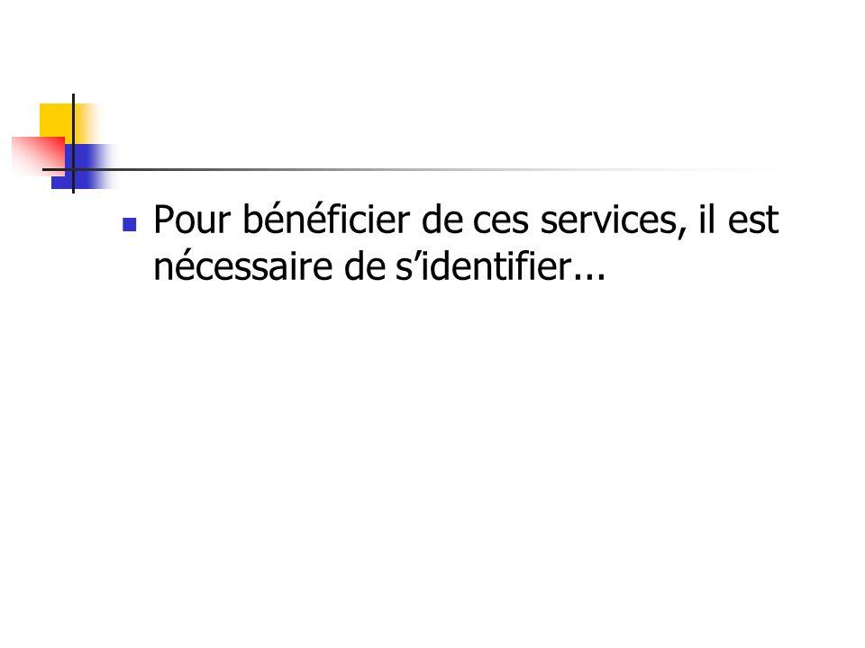 Pour bénéficier de ces services, il est nécessaire de s'identifier...