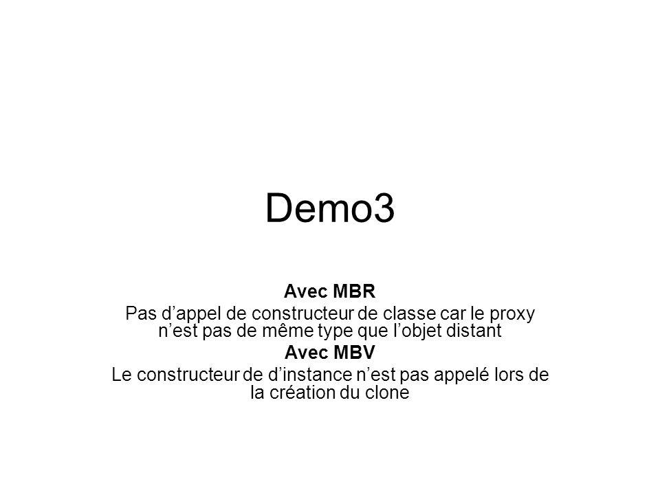 Demo3 Avec MBR. Pas d'appel de constructeur de classe car le proxy n'est pas de même type que l'objet distant.