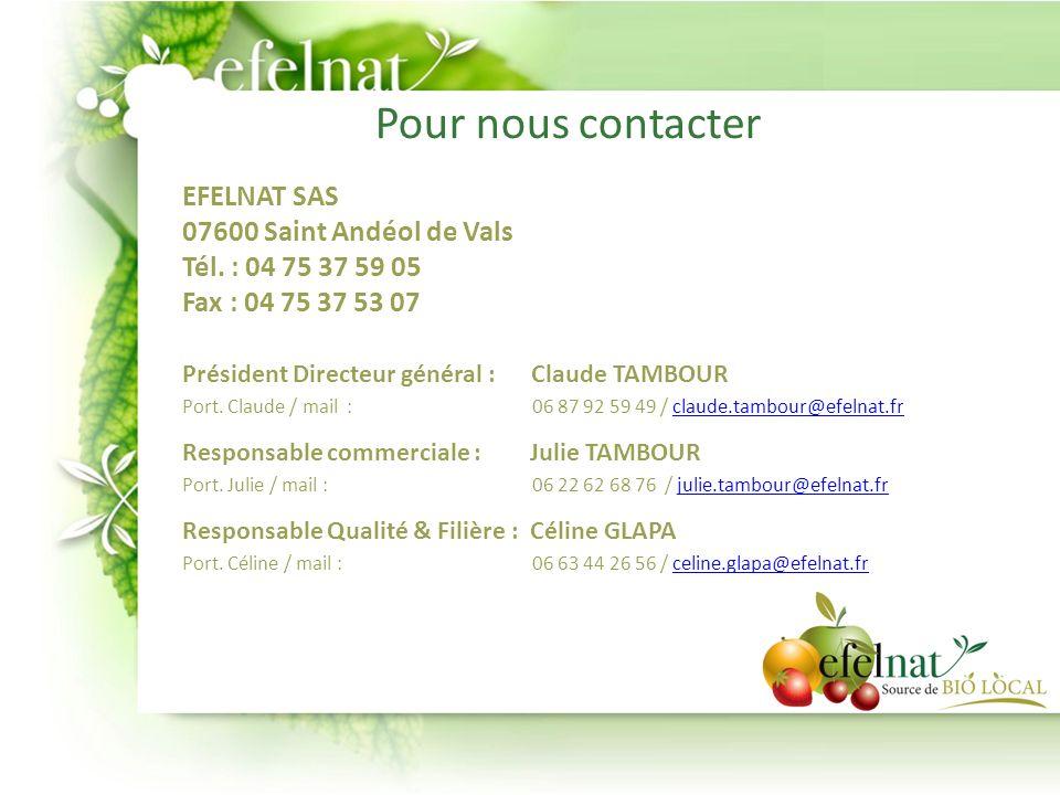 Pour nous contacter EFELNAT SAS 07600 Saint Andéol de Vals Tél. : 04 75 37 59 05. Fax : 04 75 37 53 07.