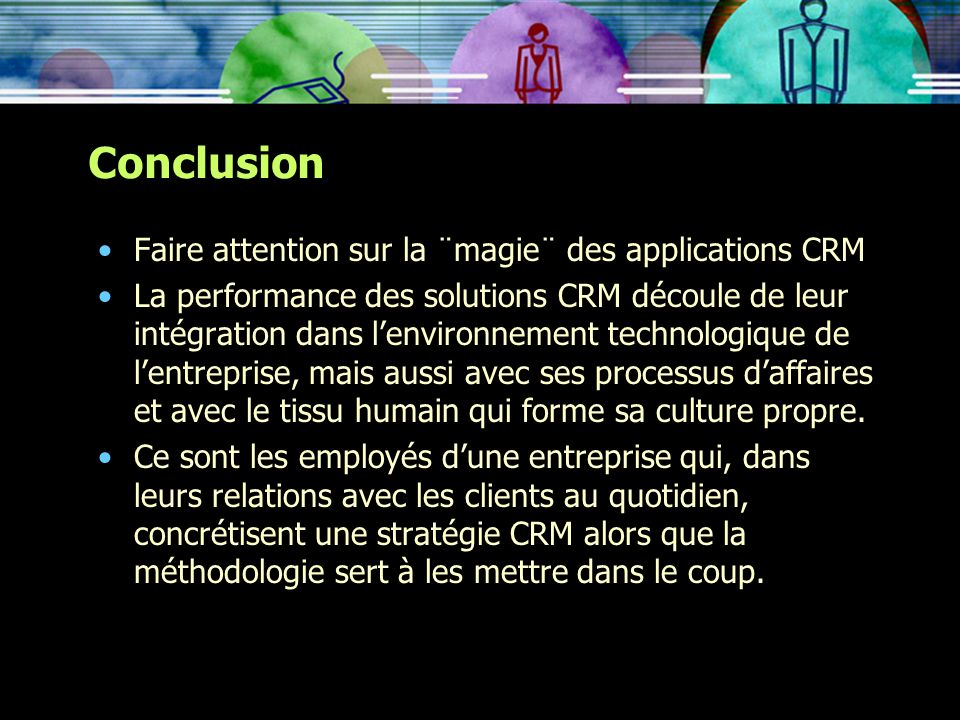 Conclusion Faire attention sur la ¨magie¨ des applications CRM