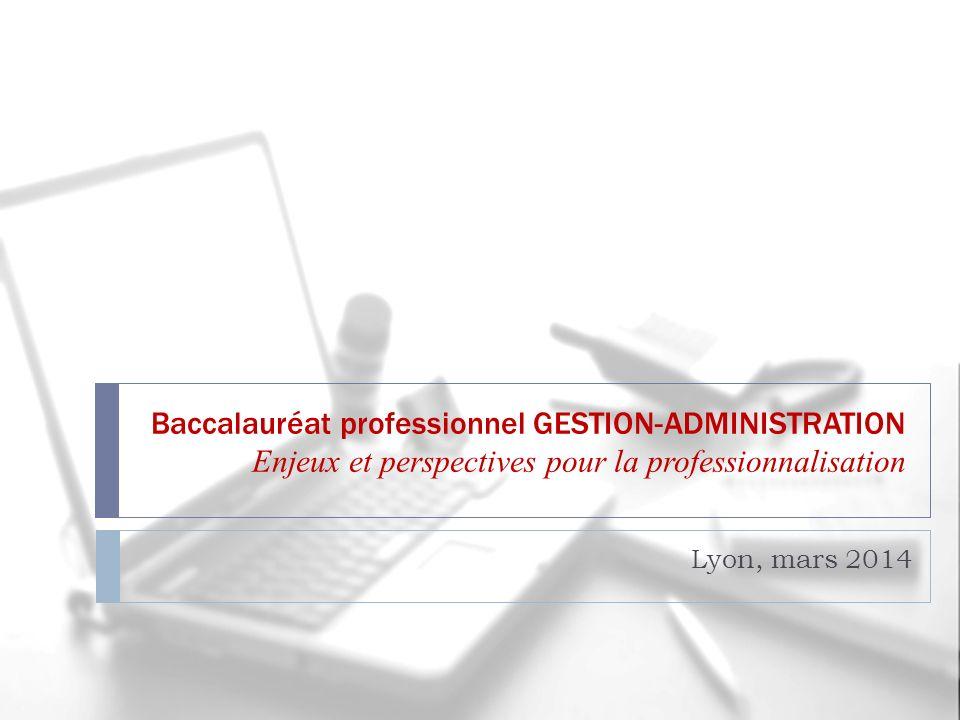Baccalauréat professionnel GESTION-ADMINISTRATION Enjeux et perspectives pour la professionnalisation