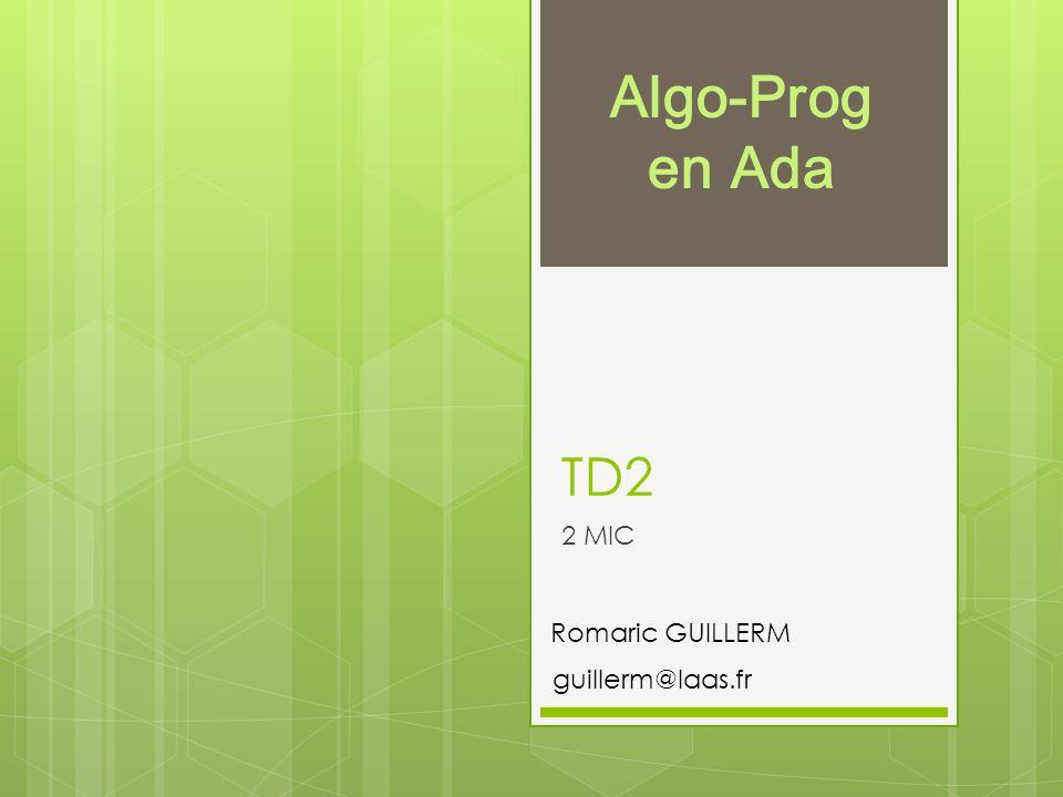 Algo-Prog en Ada TD2 2 MIC Romaric GUILLERM guillerm@laas.fr