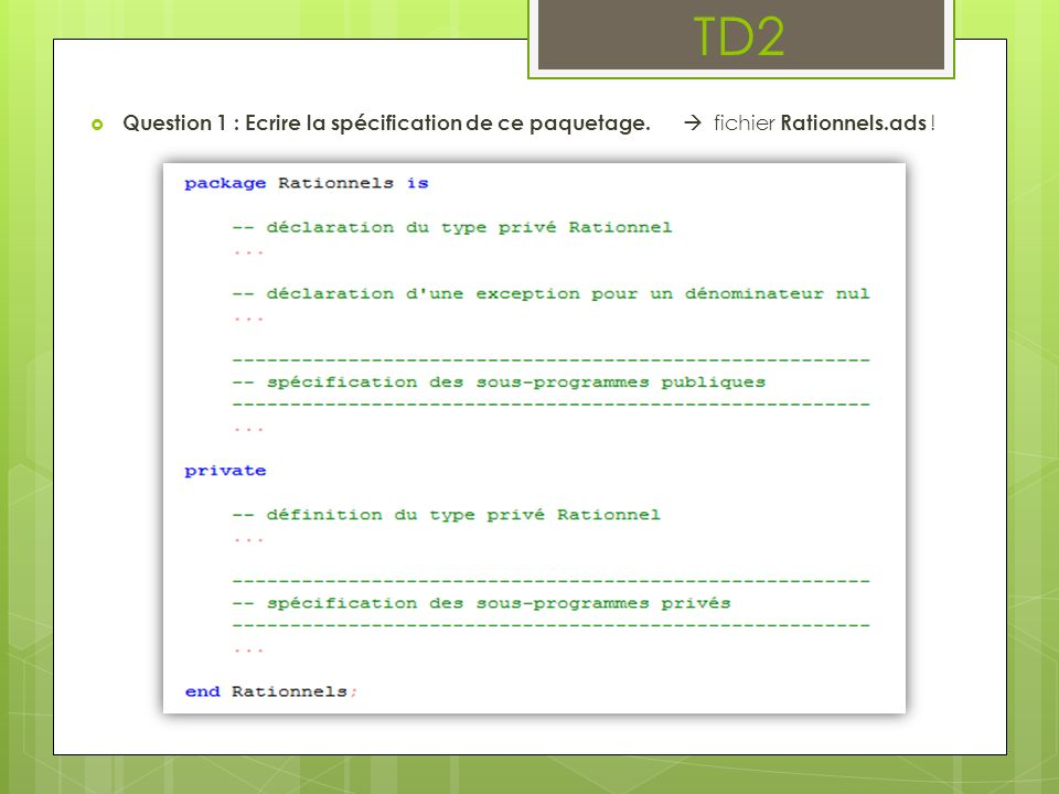 TD2 Question 1 : Ecrire la spécification de ce paquetage.  fichier Rationnels.ads !