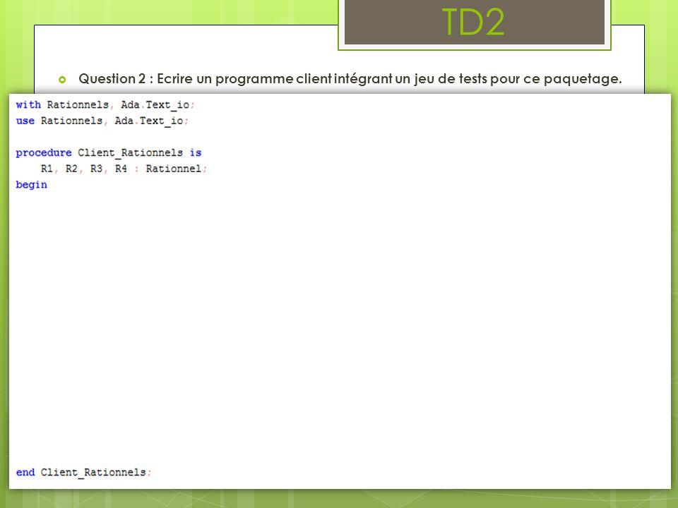 TD2 Question 2 : Ecrire un programme client intégrant un jeu de tests pour ce paquetage.